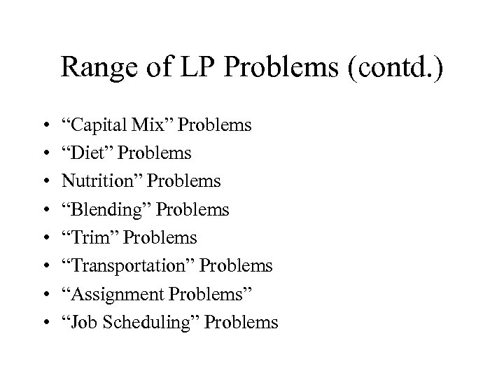"Range of LP Problems (contd. ) • • ""Capital Mix"" Problems ""Diet"" Problems Nutrition"""