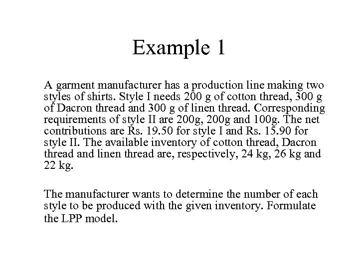 Example 1 A garment manufacturer has a production line making two styles of shirts.