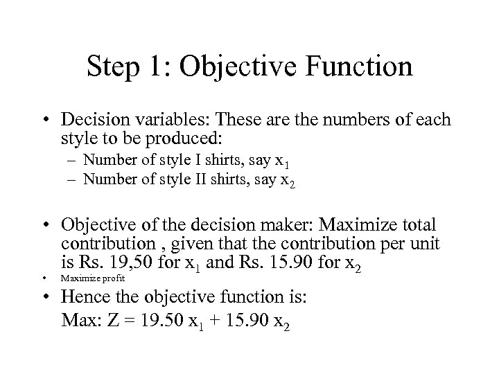 Step 1: Objective Function • Decision variables: These are the numbers of each style
