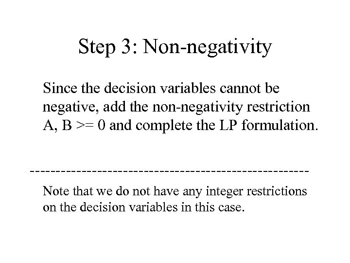 Step 3: Non-negativity Since the decision variables cannot be negative, add the non-negativity restriction