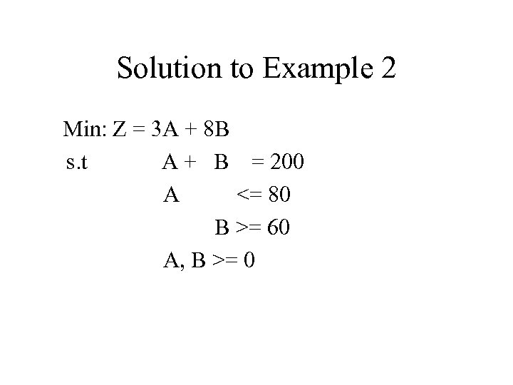 Solution to Example 2 Min: Z = 3 A + 8 B s. t