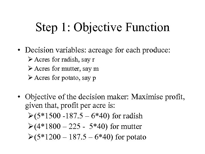 Step 1: Objective Function • Decision variables: acreage for each produce: Ø Acres for