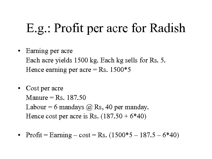 E. g. : Profit per acre for Radish • Earning per acre Each acre