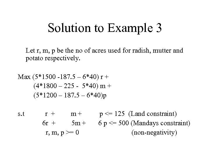 Solution to Example 3 Let r, m, p be the no of acres used