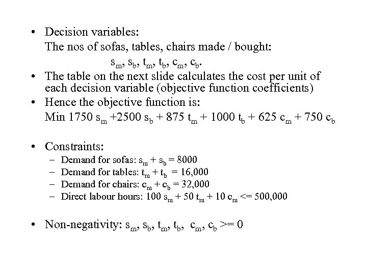 • Decision variables: The nos of sofas, tables, chairs made / bought: sm,