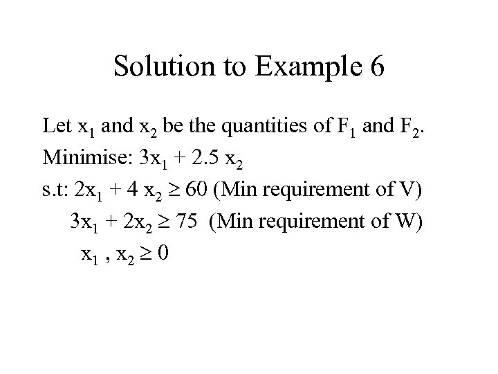 Solution to Example 6 Let x 1 and x 2 be the quantities of