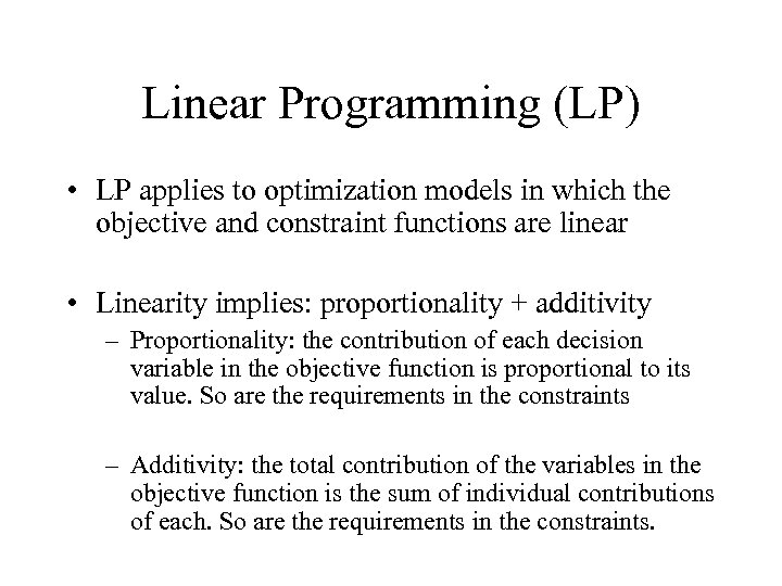 Linear Programming (LP) • LP applies to optimization models in which the objective and