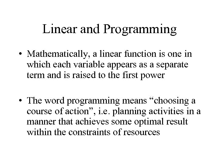 Linear and Programming • Mathematically, a linear function is one in which each variable
