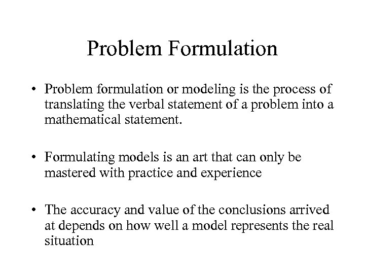 Problem Formulation • Problem formulation or modeling is the process of translating the verbal