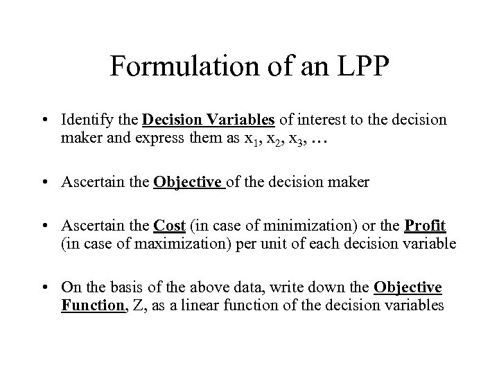 Formulation of an LPP • Identify the Decision Variables of interest to the decision
