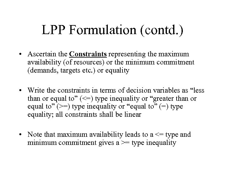 LPP Formulation (contd. ) • Ascertain the Constraints representing the maximum availability (of resources)