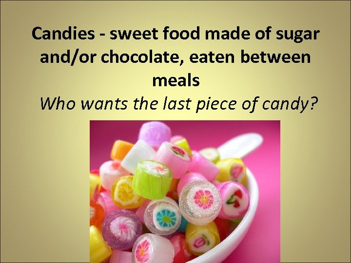 Сandies - sweet food made of sugar and/or chocolate, eaten between meals Who wants