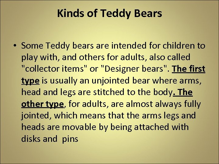 Kinds of Teddy Bears • Some Teddy bears are intended for children to play