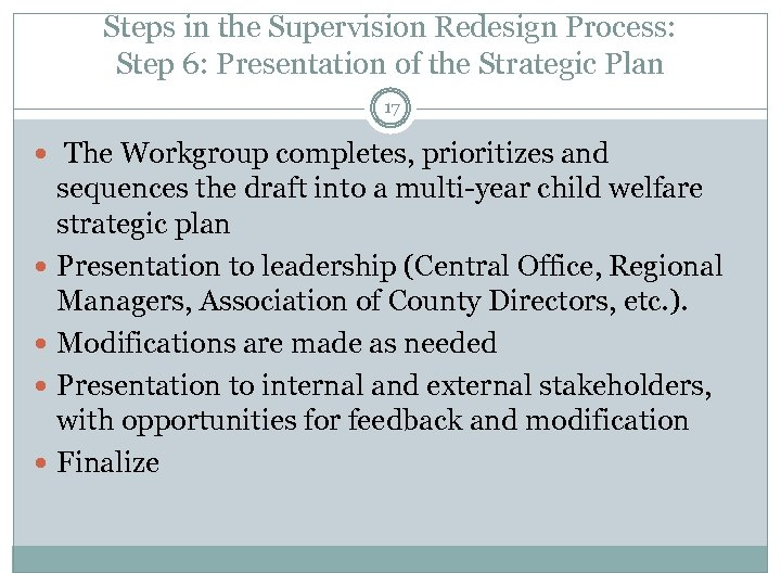 Steps in the Supervision Redesign Process: Step 6: Presentation of the Strategic Plan 17