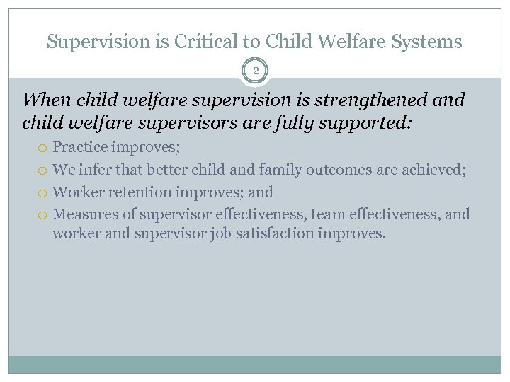 Supervision is Critical to Child Welfare Systems 2 When child welfare supervision is strengthened