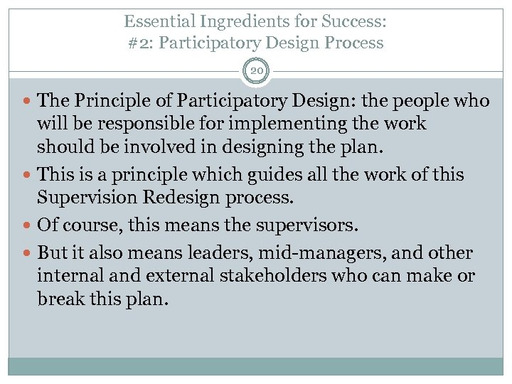 Essential Ingredients for Success: #2: Participatory Design Process 20 The Principle of Participatory Design: