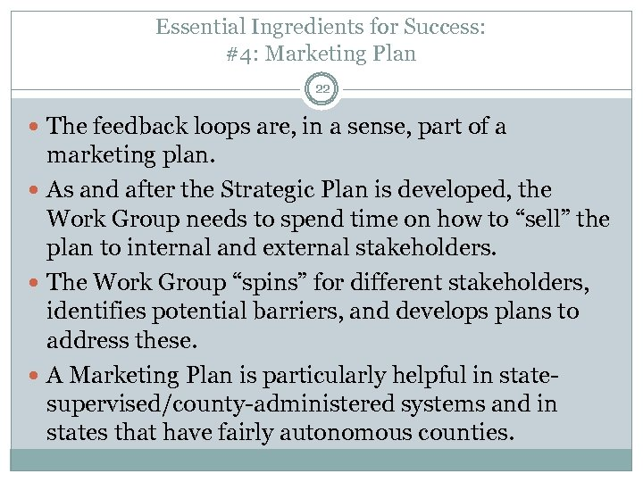 Essential Ingredients for Success: #4: Marketing Plan 22 The feedback loops are, in a