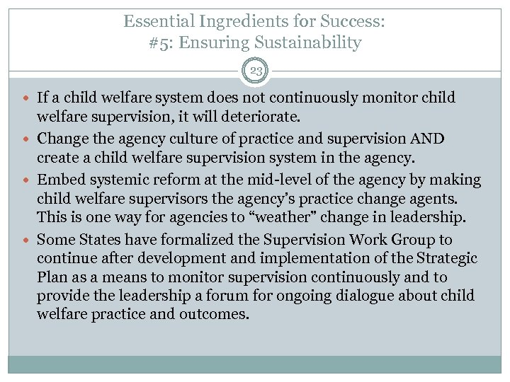 Essential Ingredients for Success: #5: Ensuring Sustainability 23 If a child welfare system does