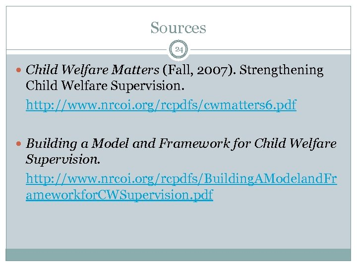 Sources 24 Child Welfare Matters (Fall, 2007). Strengthening Child Welfare Supervision. http: //www. nrcoi.