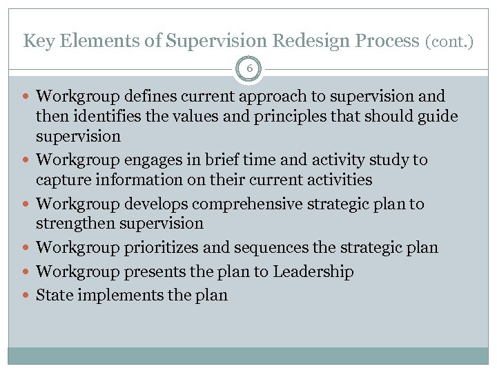 Key Elements of Supervision Redesign Process (cont. ) 6 Workgroup defines current approach to