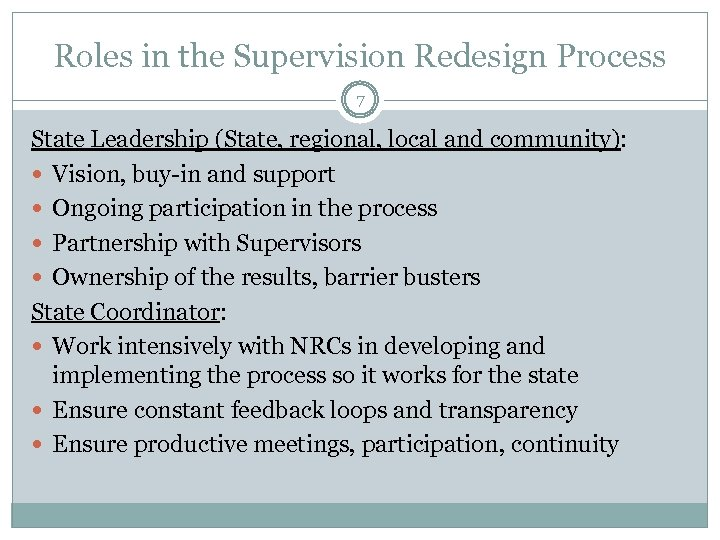 Roles in the Supervision Redesign Process 7 State Leadership (State, regional, local and community):
