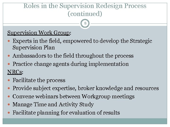 Roles in the Supervision Redesign Process (continued) 8 Supervision Work Group: Experts in the