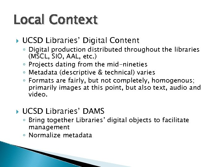 Local Context UCSD Libraries' Digital Content ◦ Digital production distributed throughout the libraries (MSCL,
