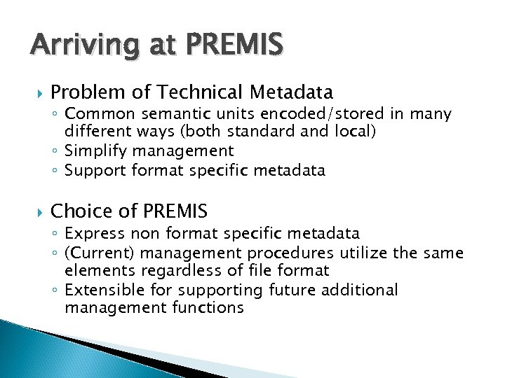 Arriving at PREMIS Problem of Technical Metadata ◦ Common semantic units encoded/stored in many
