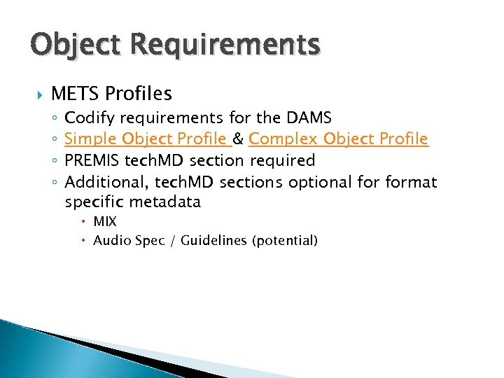 Object Requirements METS Profiles ◦ ◦ Codify requirements for the DAMS Simple Object Profile
