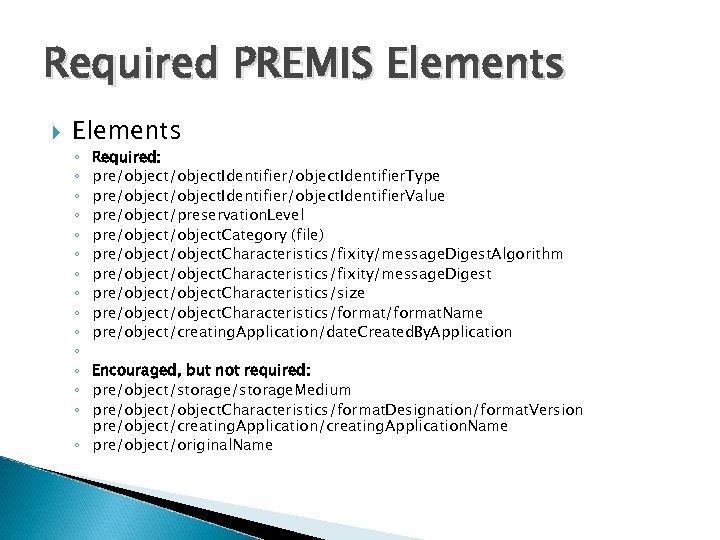 Required PREMIS Elements Required: pre/object. Identifier/object. Identifier. Type pre/object. Identifier/object. Identifier. Value pre/object/preservation. Level