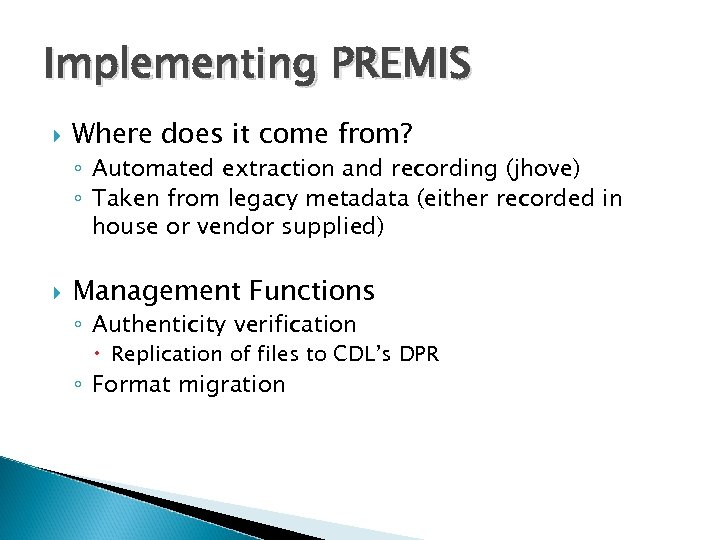 Implementing PREMIS Where does it come from? ◦ Automated extraction and recording (jhove) ◦