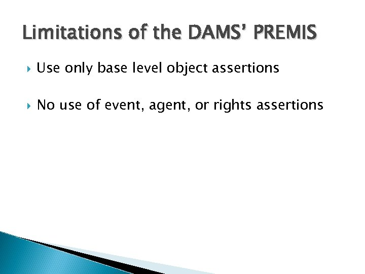 Limitations of the DAMS' PREMIS Use only base level object assertions No use of