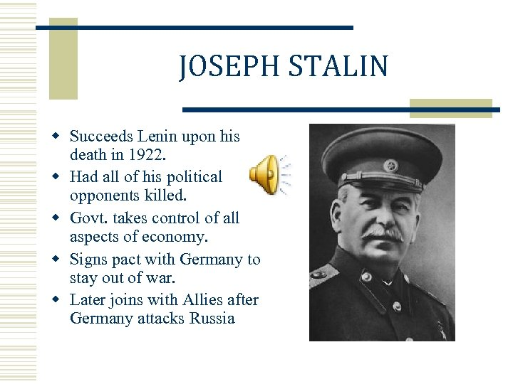 JOSEPH STALIN w Succeeds Lenin upon his death in 1922. w Had all of