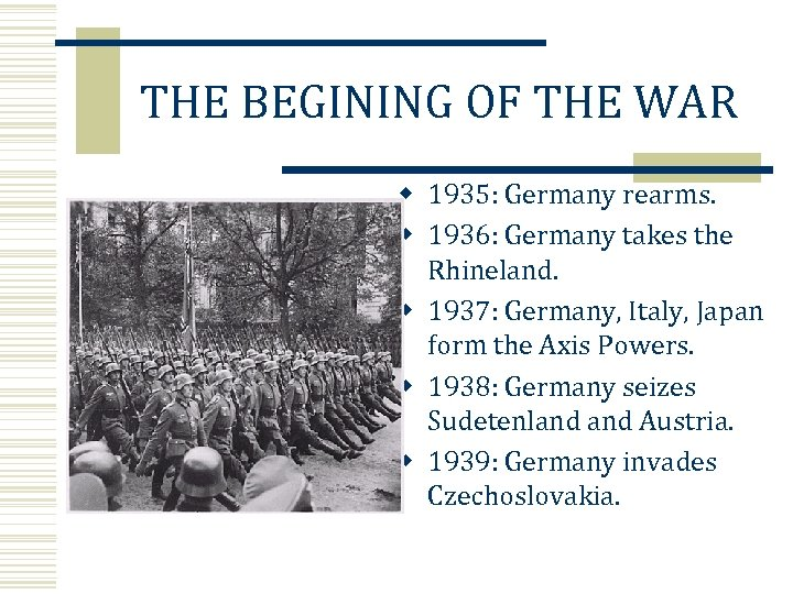 THE BEGINING OF THE WAR w 1935: Germany rearms. w 1936: Germany takes the