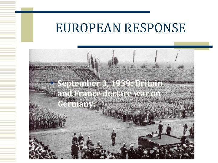 EUROPEAN RESPONSE w September 3, 1939: Britain and France declare war on Germany.