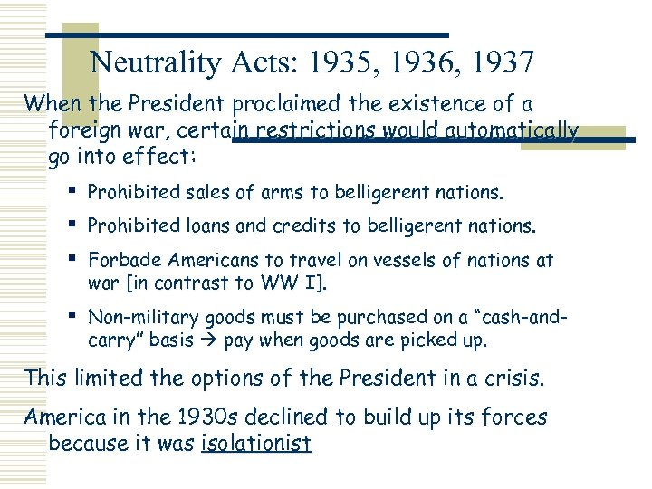 Neutrality Acts: 1935, 1936, 1937 When the President proclaimed the existence of a foreign