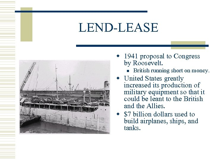 LEND-LEASE w 1941 proposal to Congress by Roosevelt. n British running short on money.