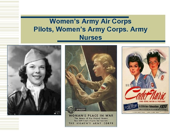 Women's Army Air Corps Pilots, Women's Army Corps. Army Nurses