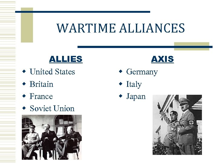WARTIME ALLIANCES w w ALLIES United States Britain France Soviet Union AXIS w Germany