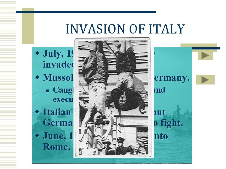 INVASION OF ITALY w July, 1943 - Island of Sicily invaded. w Mussolini flees