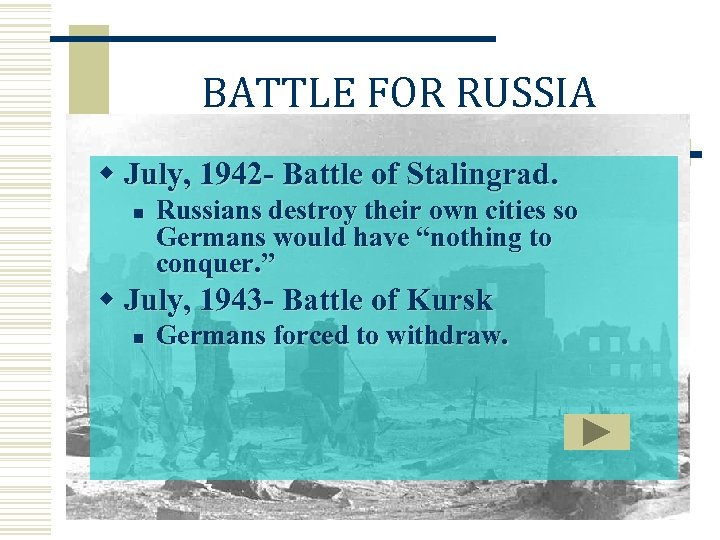 BATTLE FOR RUSSIA w July, 1942 - Battle of Stalingrad. n Russians destroy their