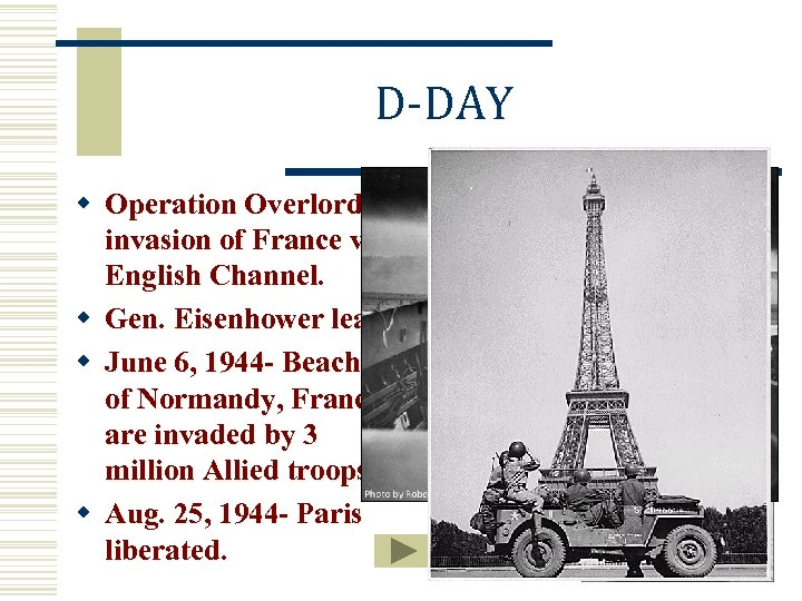 D-DAY w Operation Overlordinvasion of France via English Channel. w Gen. Eisenhower leads w