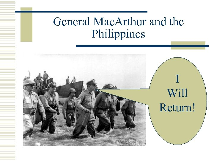 General Mac. Arthur and the Philippines I Will Return!