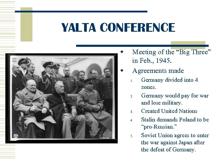 "YALTA CONFERENCE w w Meeting of the ""Big Three"" in Feb. , 1945. Agreements"