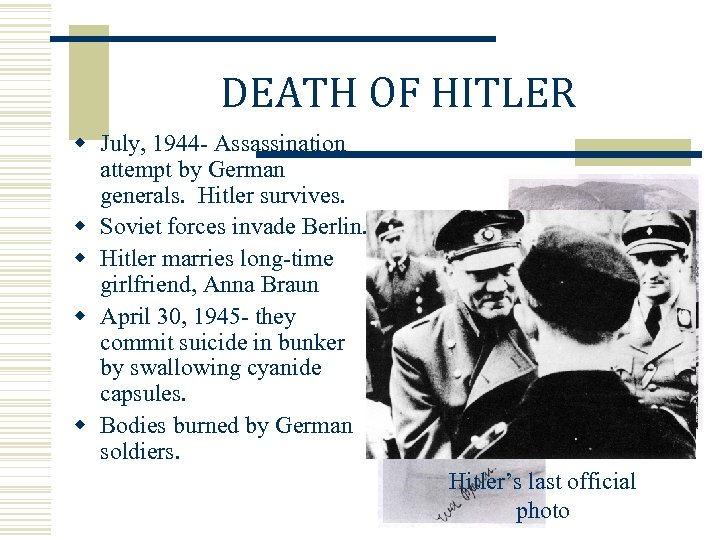 DEATH OF HITLER w July, 1944 - Assassination attempt by German generals. Hitler survives.