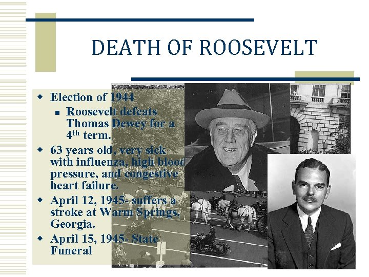 DEATH OF ROOSEVELT w Election of 1944 n Roosevelt defeats Thomas Dewey for a