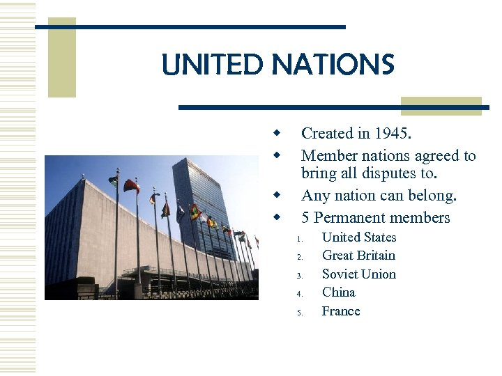 UNITED NATIONS w w Created in 1945. Member nations agreed to bring all disputes