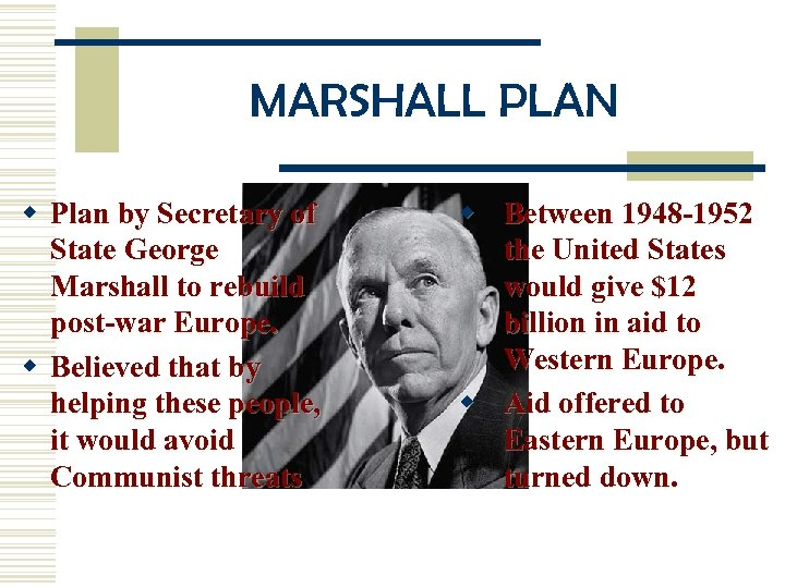 MARSHALL PLAN w Plan by Secretary of State George Marshall to rebuild post-war Europe.