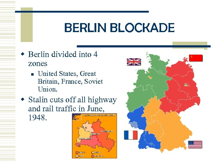 BERLIN BLOCKADE w Berlin divided into 4 zones n United States, Great Britain, France,