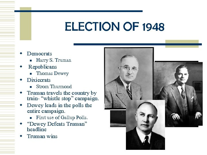 ELECTION OF 1948 w Democrats n Harry S. Truman w Republicans n Thomas Dewey